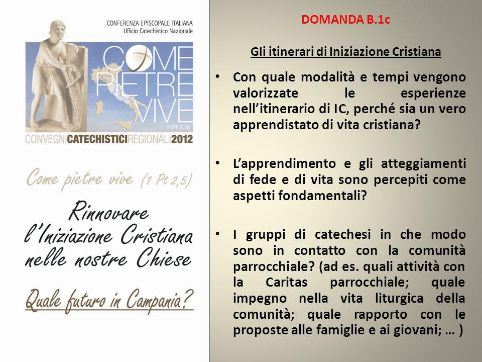 DOMANDA B.1c Gli itinerari di Iniziazione Cristiana Con quale modalità e tempi vengono valorizzate le esperienze nell'itinerario di IC, perché sia un vero apprendistato di vita cristiana.