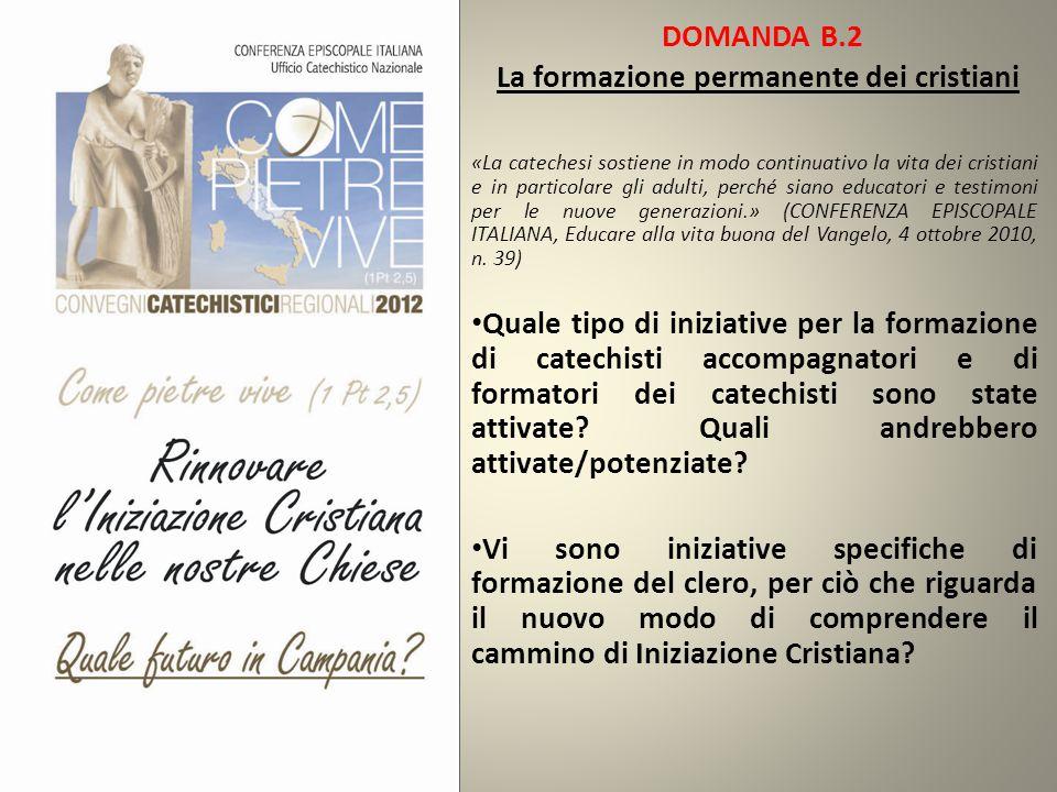 DOMANDA B.2 La formazione permanente dei cristiani «La catechesi sostiene in modo continuativo la vita dei cristiani e in particolare gli adulti, perc
