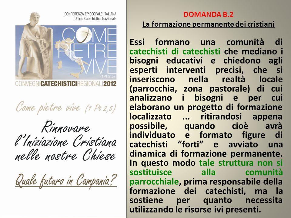 DOMANDA B.2 La formazione permanente dei cristiani Essi formano una comunità di catechisti di catechisti che mediano i bisogni educativi e chiedono ag