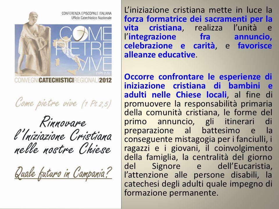 L'iniziazione cristiana mette in luce la forza formatrice dei sacramenti per la vita cristiana, realizza l'unità e l'integrazione fra annuncio, celebr