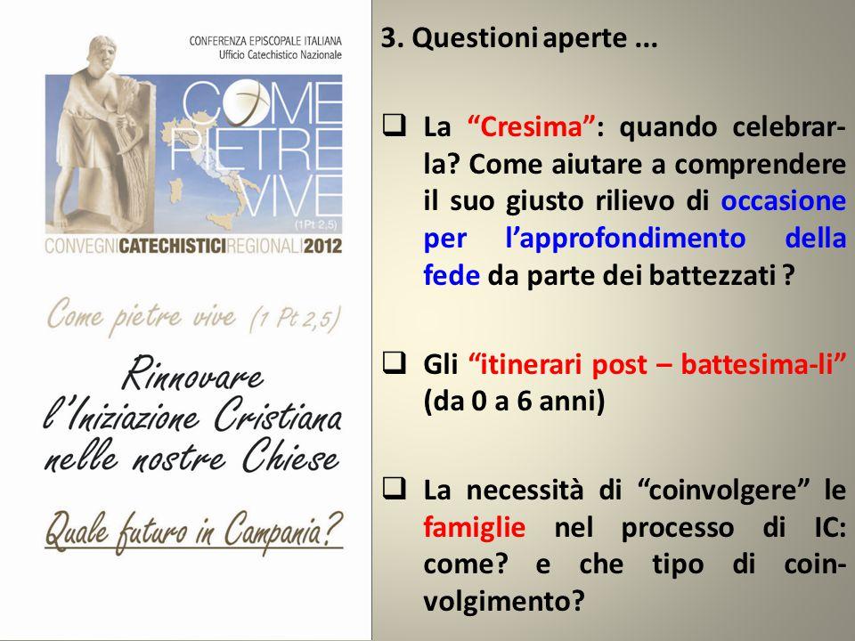 """3. Questioni aperte...  La """"Cresima"""": quando celebrar- la? Come aiutare a comprendere il suo giusto rilievo di occasione per l'approfondimento della"""