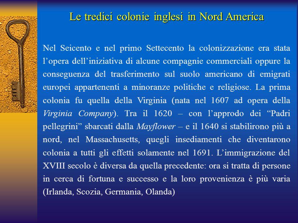 Le tredici colonie inglesi in Nord America Nel Seicento e nel primo Settecento la colonizzazione era stata l'opera dell'iniziativa di alcune compagnie