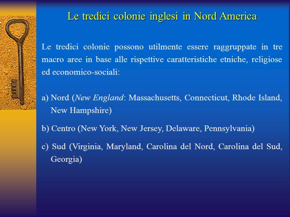 Le tredici colonie inglesi in Nord America Le tredici colonie possono utilmente essere raggruppate in tre macro aree in base alle rispettive caratteri