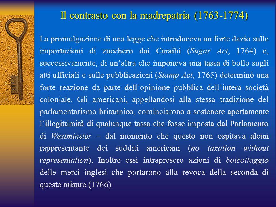 Il contrasto con la madrepatria (1763-1774) La promulgazione di una legge che introduceva un forte dazio sulle importazioni di zucchero dai Caraibi (S