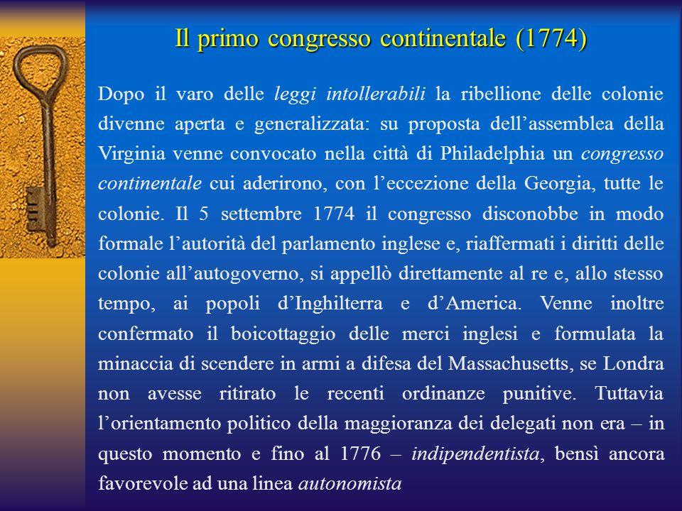 Il primo congresso continentale (1774) Dopo il varo delle leggi intollerabili la ribellione delle colonie divenne aperta e generalizzata: su proposta