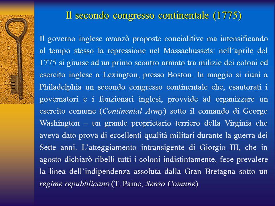 Il secondo congresso continentale (1775) Il governo inglese avanzò proposte concialitive ma intensificando al tempo stesso la repressione nel Massachu