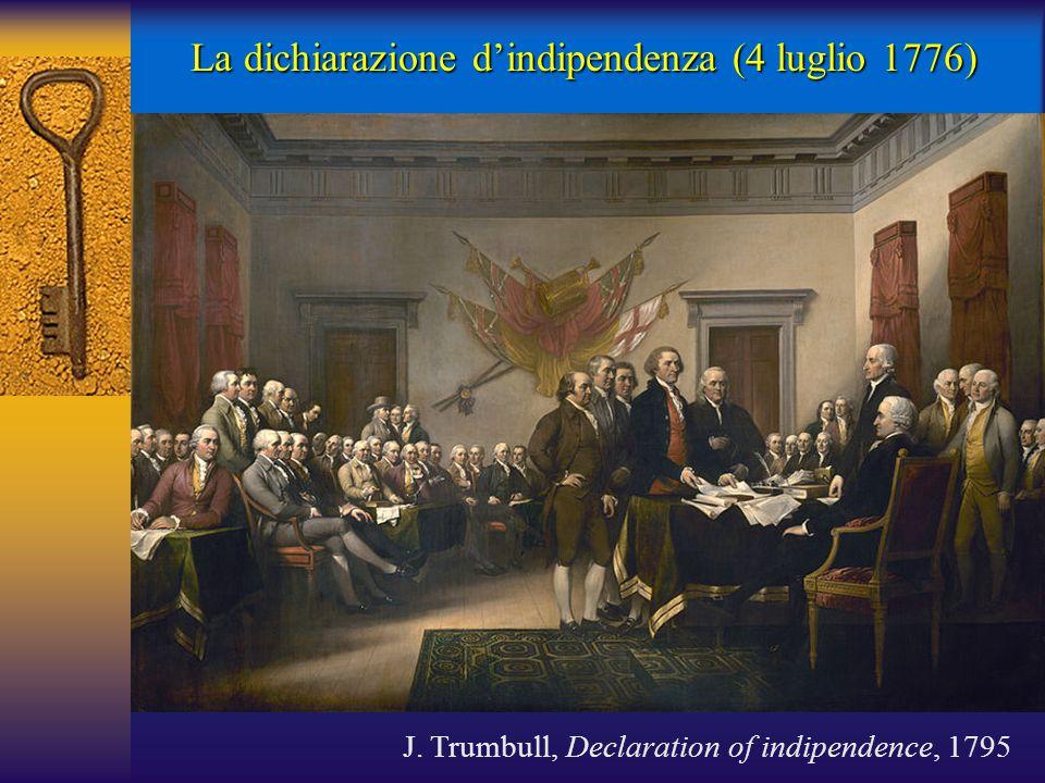 La dichiarazione d'indipendenza (4 luglio 1776) J. Trumbull, Declaration of indipendence, 1795