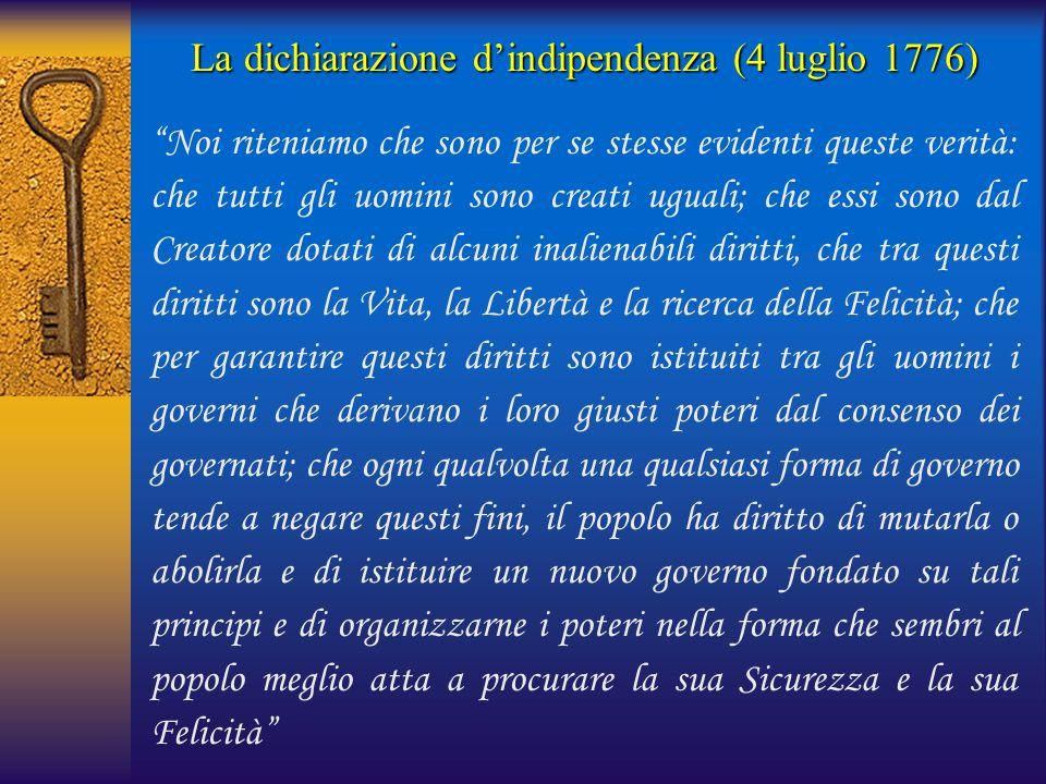 """La dichiarazione d'indipendenza (4 luglio 1776) """"Noi riteniamo che sono per se stesse evidenti queste verità: che tutti gli uomini sono creati uguali;"""