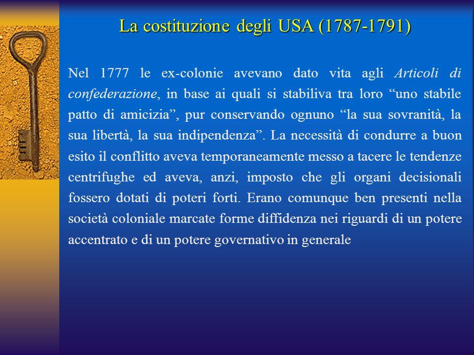 La costituzione degli USA (1787-1791) Nel 1777 le ex-colonie avevano dato vita agli Articoli di confederazione, in base ai quali si stabiliva tra loro