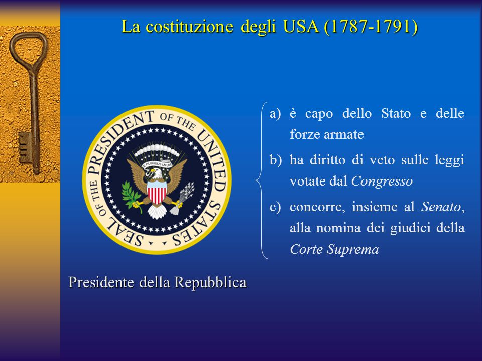 La costituzione degli USA (1787-1791) a)è capo dello Stato e delle forze armate b)ha diritto di veto sulle leggi votate dal Congresso c)concorre, insi