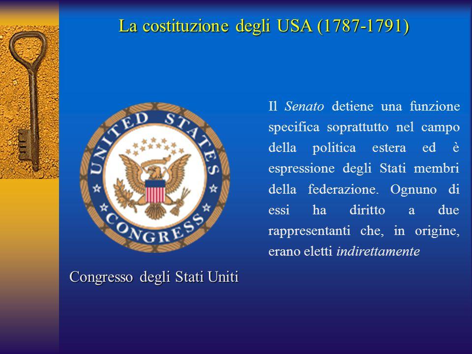 La costituzione degli USA (1787-1791) Congresso degli Stati Uniti Il Senato detiene una funzione specifica soprattutto nel campo della politica estera