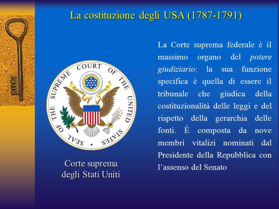 La costituzione degli USA (1787-1791) Corte suprema degli Stati Uniti La Corte suprema federale è il massimo organo del potere giudiziario: la sua fun