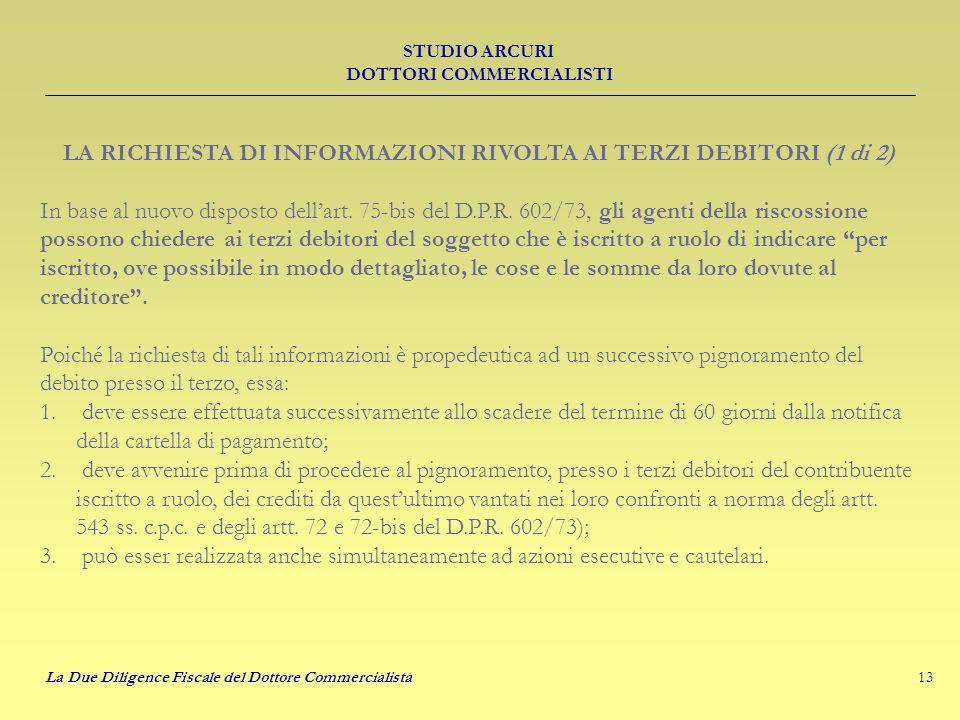 13 STUDIO ARCURI DOTTORI COMMERCIALISTI La Due Diligence Fiscale del Dottore Commercialista LA RICHIESTA DI INFORMAZIONI RIVOLTA AI TERZI DEBITORI (1