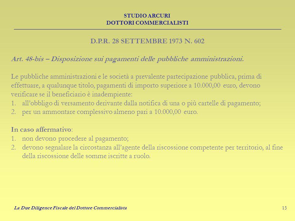 15 STUDIO ARCURI DOTTORI COMMERCIALISTI La Due Diligence Fiscale del Dottore Commercialista D.P.R. 28 SETTEMBRE 1973 N. 602 Art. 48-bis – Disposizione