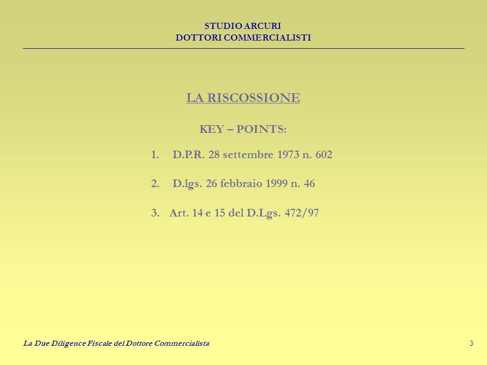 3 STUDIO ARCURI DOTTORI COMMERCIALISTI La Due Diligence Fiscale del Dottore Commercialista 1. D.P.R. 28 settembre 1973 n. 602 2. D.lgs. 26 febbraio 19