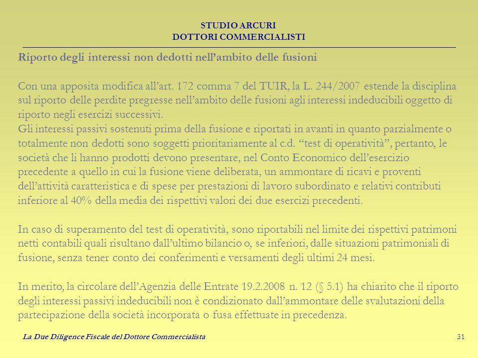 31 STUDIO ARCURI DOTTORI COMMERCIALISTI La Due Diligence Fiscale del Dottore Commercialista Riporto degli interessi non dedotti nell'ambito delle fusioni Con una apposita modifica all'art.