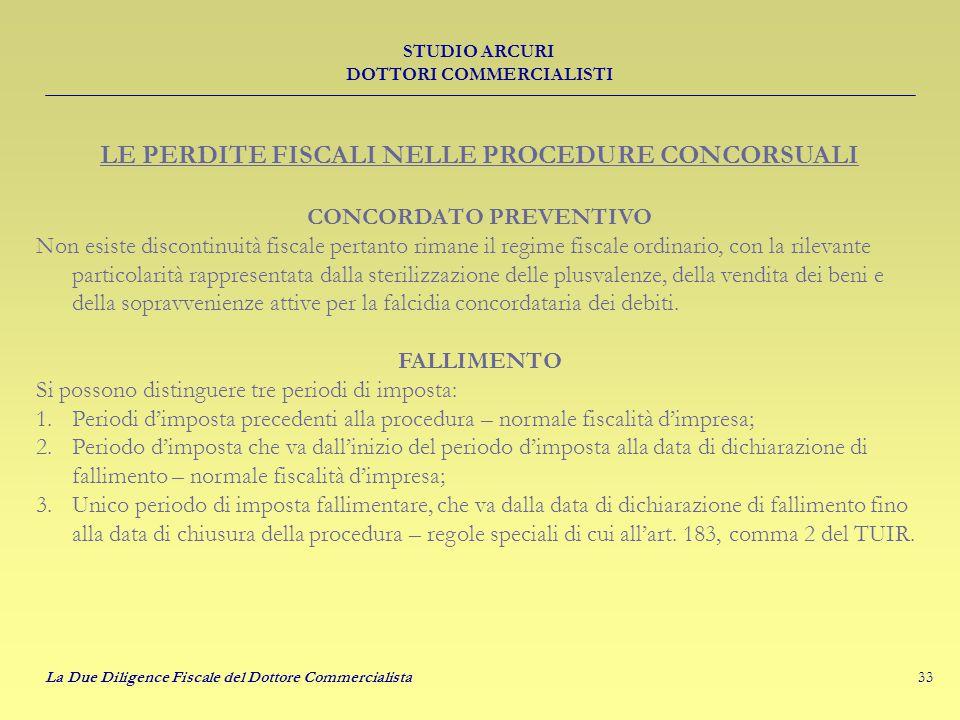 33 STUDIO ARCURI DOTTORI COMMERCIALISTI La Due Diligence Fiscale del Dottore Commercialista LE PERDITE FISCALI NELLE PROCEDURE CONCORSUALI CONCORDATO