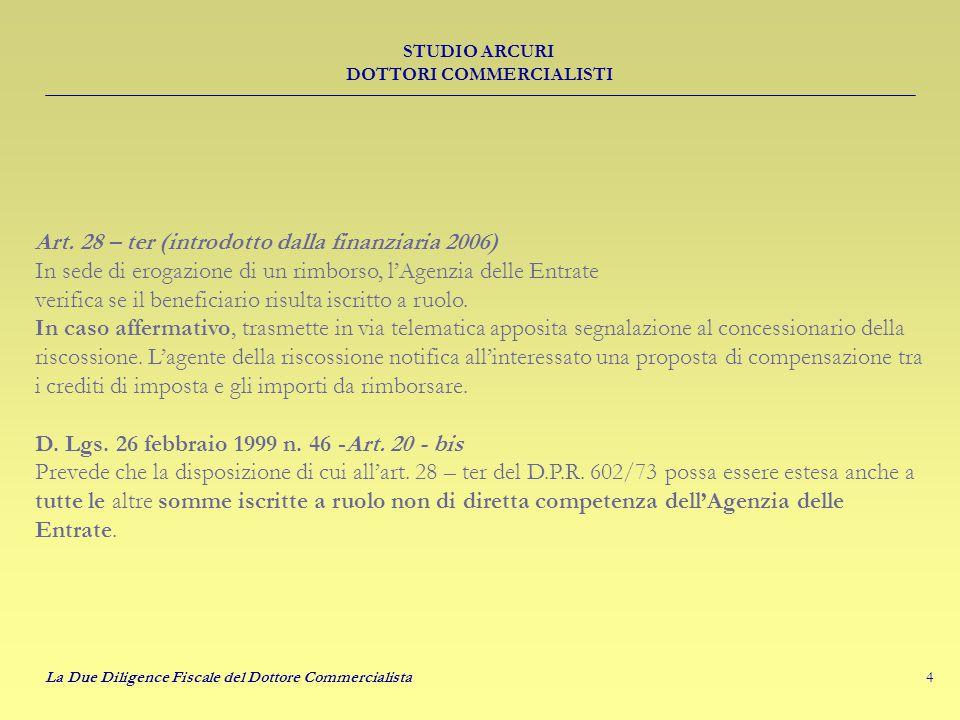 4 STUDIO ARCURI DOTTORI COMMERCIALISTI La Due Diligence Fiscale del Dottore Commercialista Art. 28 – ter (introdotto dalla finanziaria 2006) In sede d