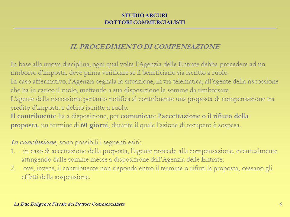 6 STUDIO ARCURI DOTTORI COMMERCIALISTI La Due Diligence Fiscale del Dottore Commercialista IL PROCEDIMENTO DI COMPENSAZIONE In base alla nuova discipl