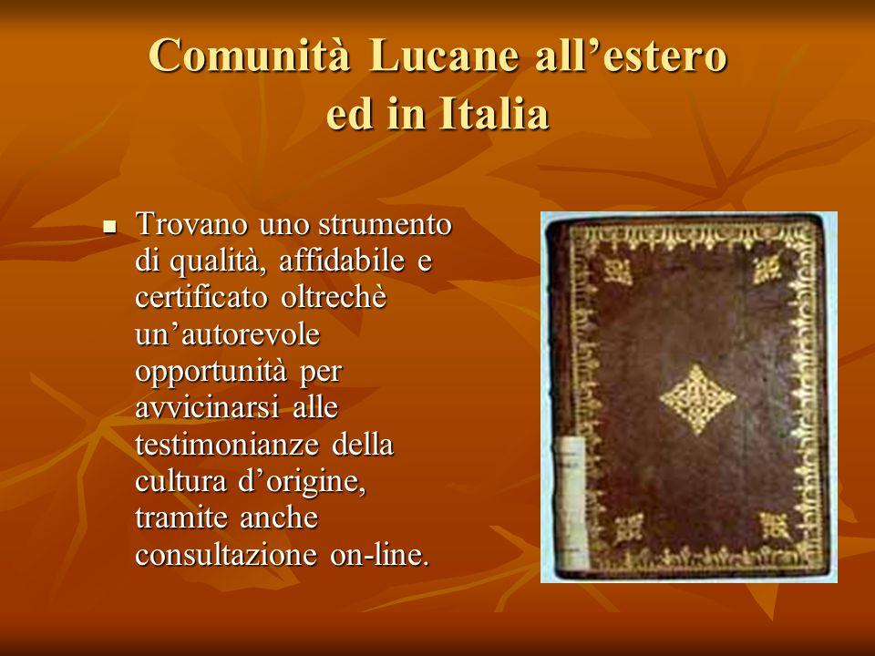 Comunità Lucane all'estero ed in Italia Trovano uno strumento di qualità, affidabile e certificato oltrechè un'autorevole opportunità per avvicinarsi alle testimonianze della cultura d'origine, tramite anche consultazione on-line.