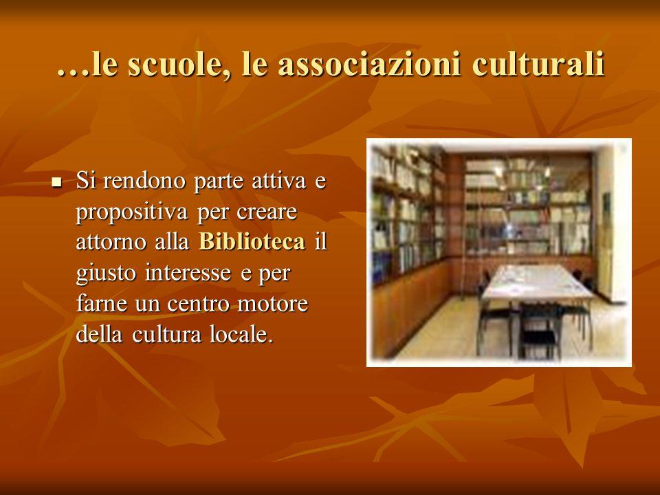 …le scuole, le associazioni culturali Si rendono parte attiva e propositiva per creare attorno alla Biblioteca il giusto interesse e per farne un centro motore della cultura locale.