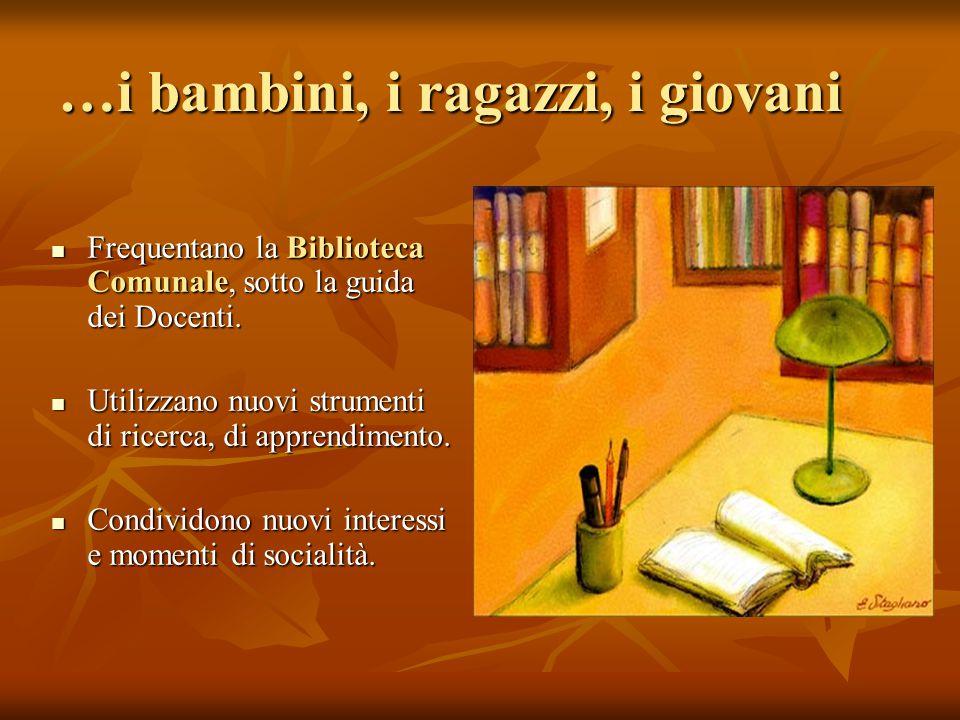 …i bambini, i ragazzi, i giovani Frequentano la Biblioteca Comunale, sotto la guida dei Docenti.