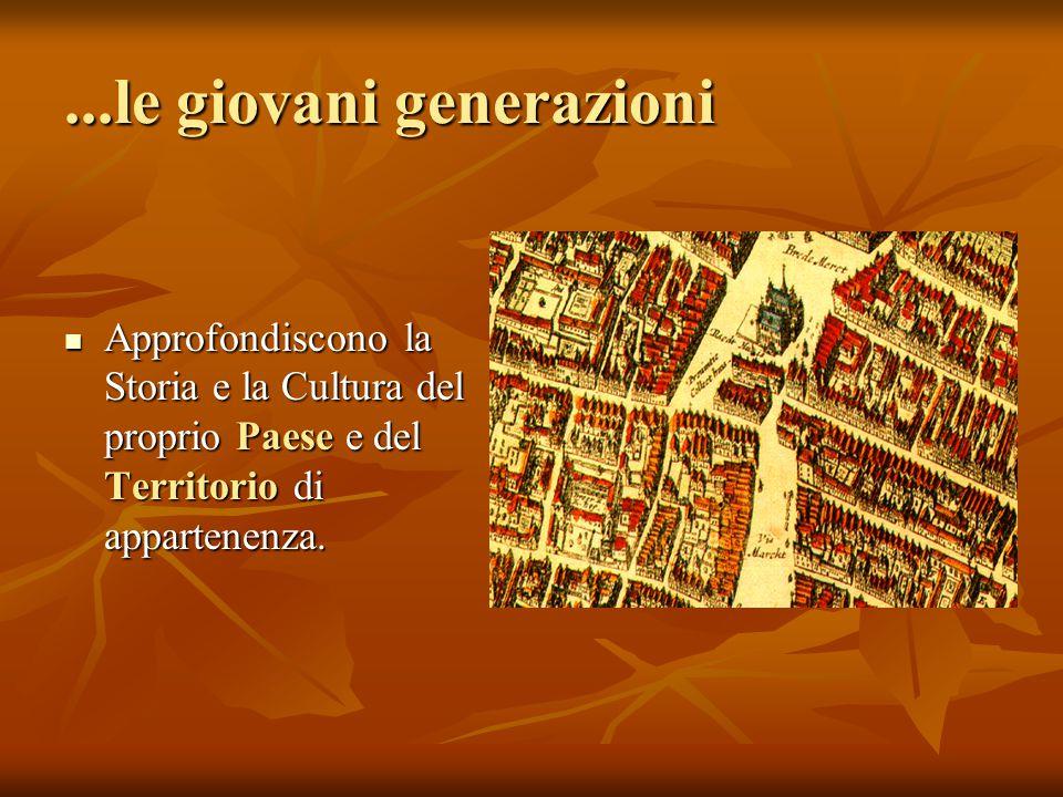 ...le giovani generazioni Approfondiscono la Storia e la Cultura del proprio Paese e del Territorio di appartenenza.