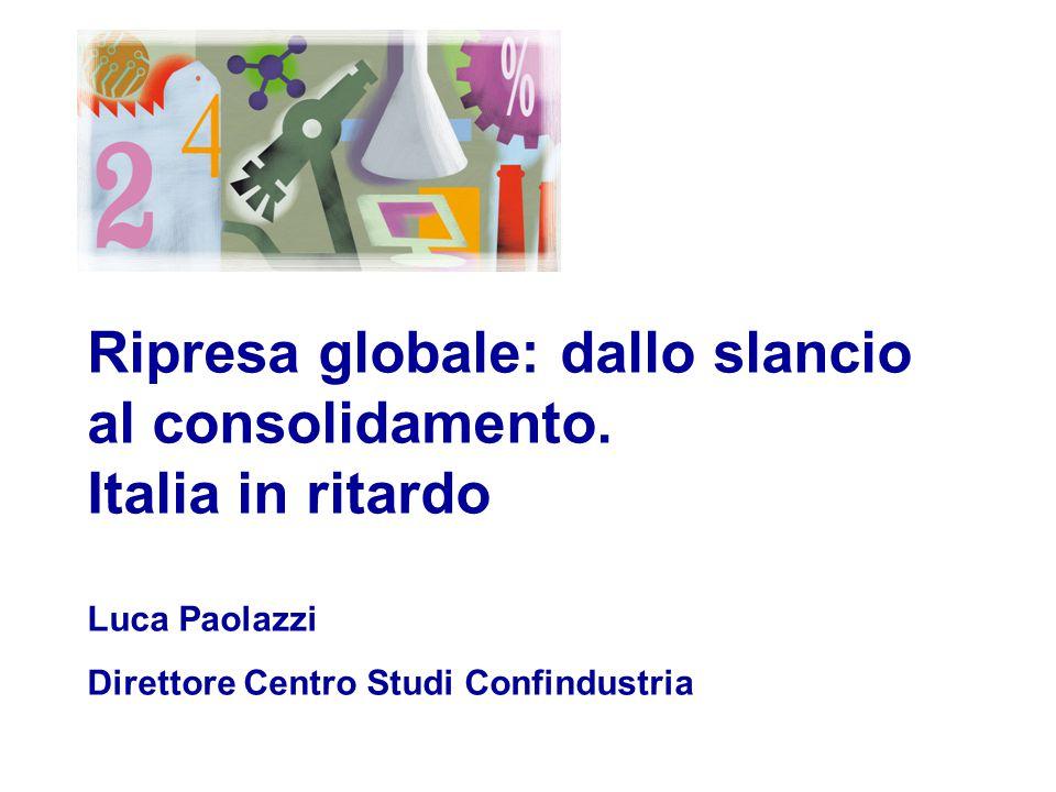 Luca Paolazzi - Direttore Centro Studi Confindustria Ripresa globale: dallo slancio al consolidamento.