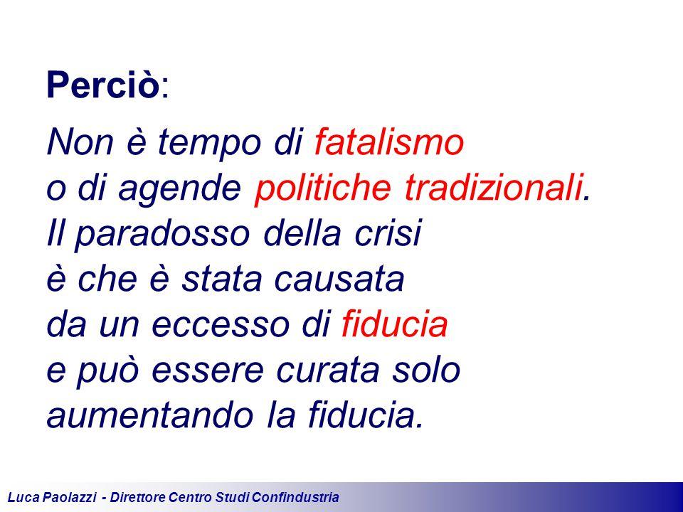 Luca Paolazzi - Direttore Centro Studi Confindustria Perciò: Non è tempo di fatalismo o di agende politiche tradizionali.