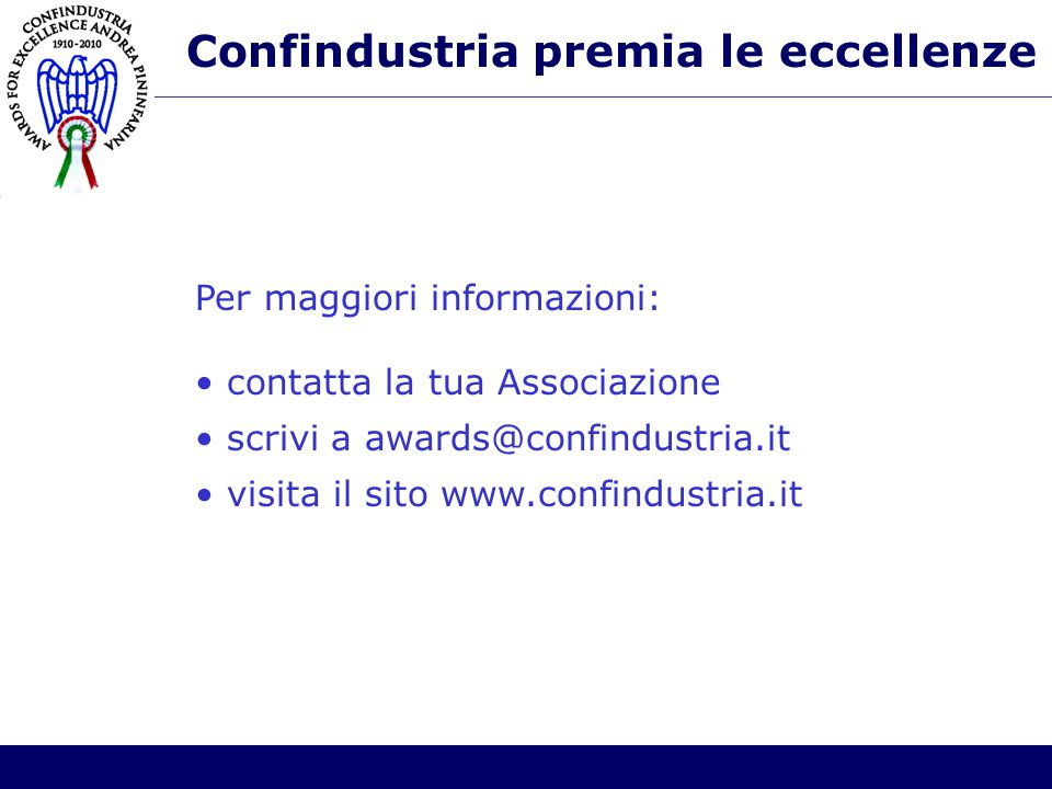 Confindustria premia le eccellenze Per maggiori informazioni: contatta la tua Associazione scrivi a awards@confindustria.it visita il sito www.confindustria.it