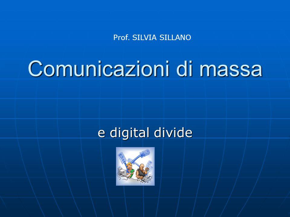 Comunicazioni di massa e digital divide Prof. SILVIA SILLANO
