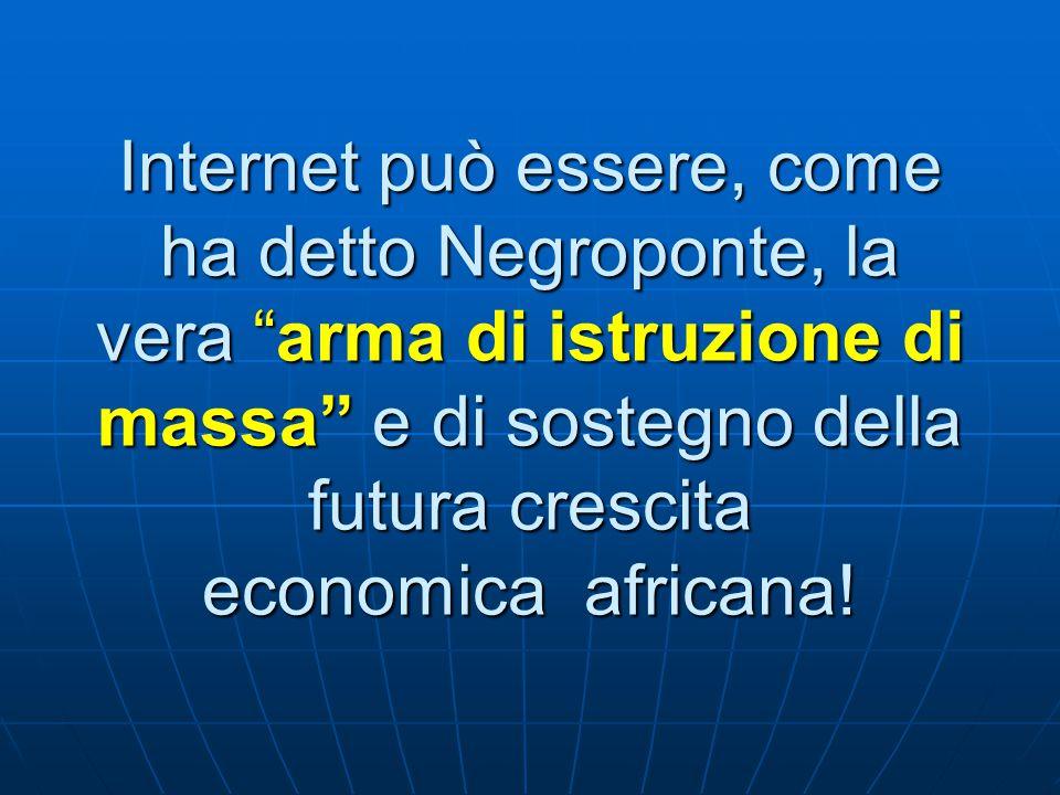"""Internet può essere, come ha detto Negroponte, la vera """"arma di istruzione di massa"""" e di sostegno della futura crescita economica africana!"""