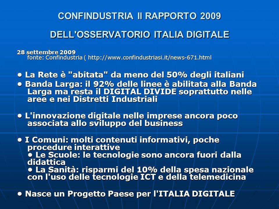 CONFINDUSTRIA Il RAPPORTO 2009 DELL'OSSERVATORIO ITALIA DIGITALE 28 settembre 2009 fonte: Confindustria ( http://www.confindustriasi.it/news-671.html