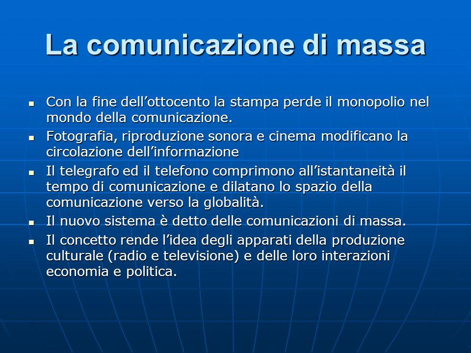 La comunicazione di massa Con la fine dell'ottocento la stampa perde il monopolio nel mondo della comunicazione. Con la fine dell'ottocento la stampa