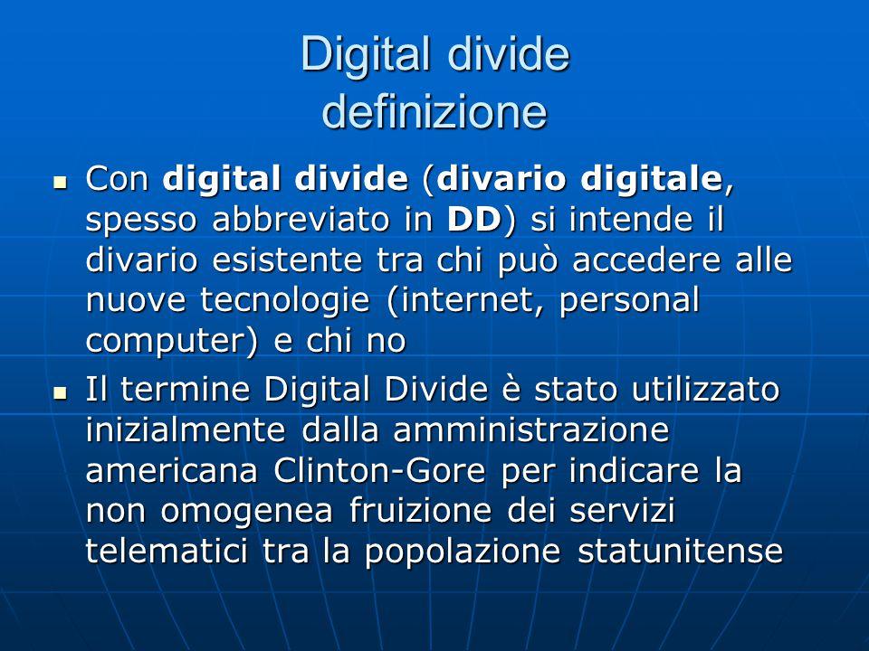 Digital divide definizione Con digital divide (divario digitale, spesso abbreviato in DD) si intende il divario esistente tra chi può accedere alle nu