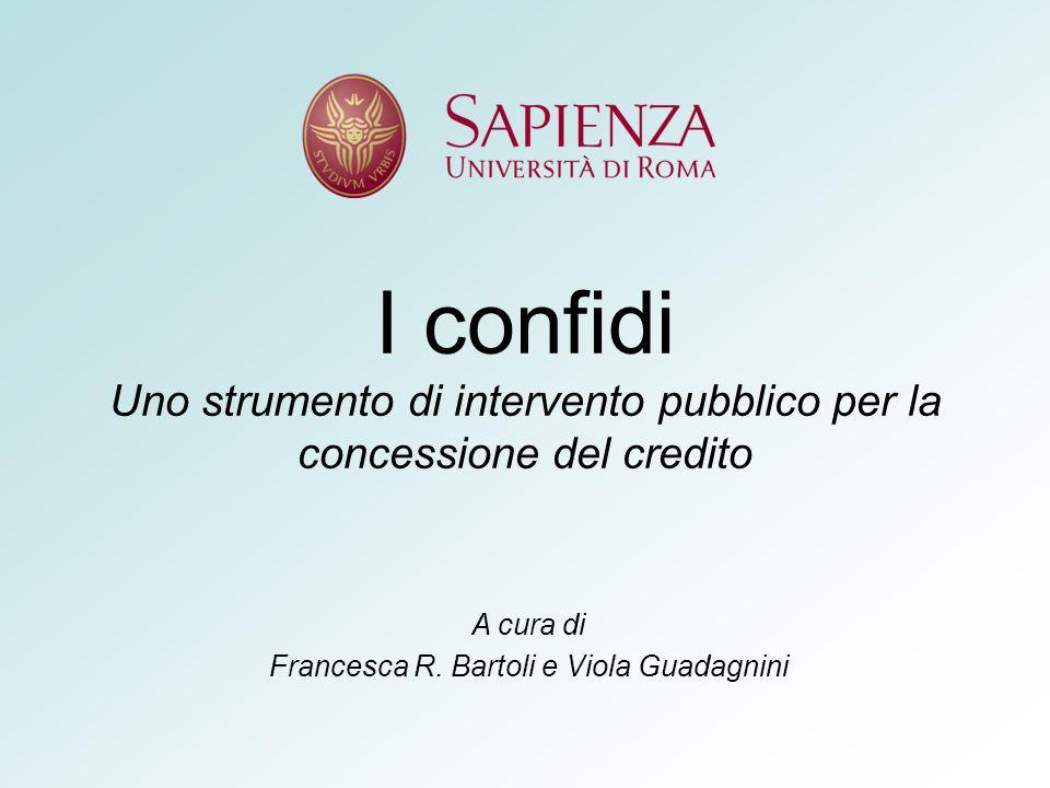 I confidi Uno strumento di intervento pubblico per la concessione del credito A cura di Francesca R.