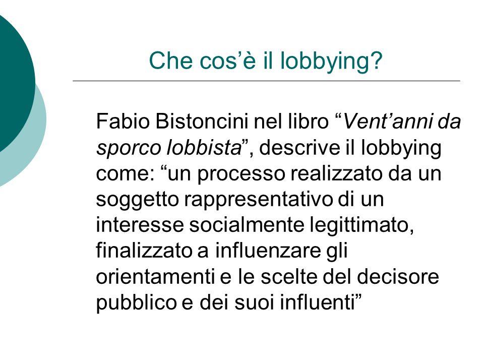 """Che cos'è il lobbying? Fabio Bistoncini nel libro """"Vent'anni da sporco lobbista"""", descrive il lobbying come: """"un processo realizzato da un soggetto ra"""