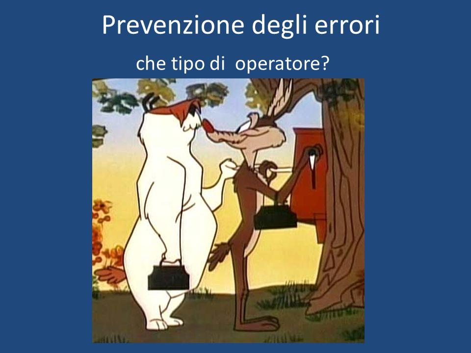 Prevenzione degli errori che tipo di operatore
