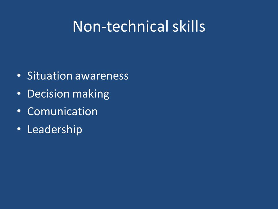 Non-technical skills Situation awareness Decision making Comunication Leadership