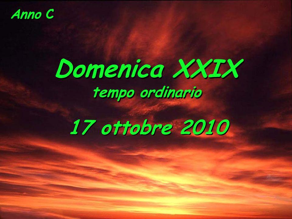 Anno C Domenica XXIX tempo ordinario Domenica XXIX tempo ordinario 17 ottobre 2010 17 ottobre 2010