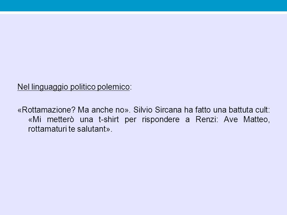 Nel linguaggio politico polemico: «Rottamazione? Ma anche no». Silvio Sircana ha fatto una battuta cult: «Mi metterò una t-shirt per rispondere a Renz