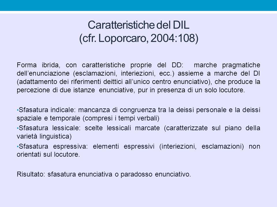 Caratteristiche del DIL (cfr. Loporcaro, 2004:108) Forma ibrida, con caratteristiche proprie del DD: marche pragmatiche dell'enunciazione (esclamazion