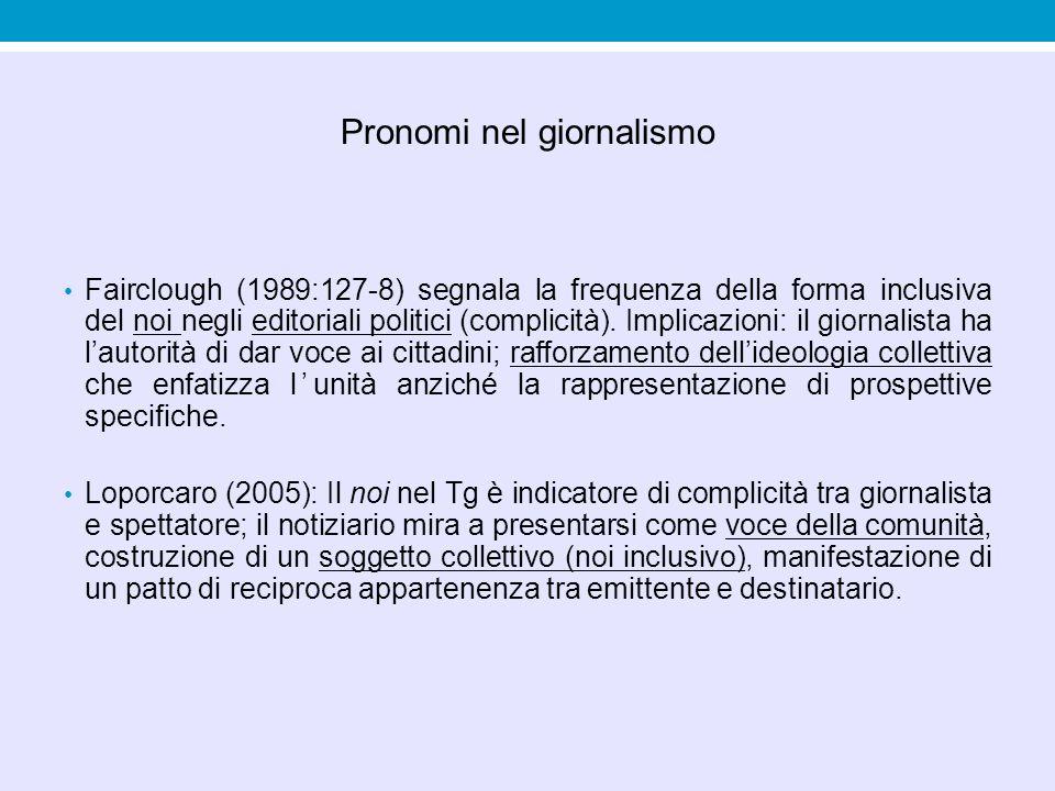 Pronomi nel giornalismo Fairclough (1989:127-8) segnala la frequenza della forma inclusiva del noi negli editoriali politici (complicità). Implicazion