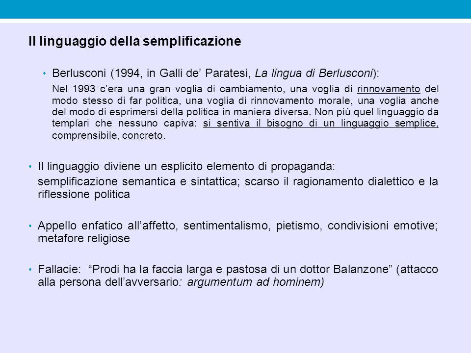 Il linguaggio della semplificazione Berlusconi (1994, in Galli de' Paratesi, La lingua di Berlusconi): Nel 1993 c'era una gran voglia di cambiamento,