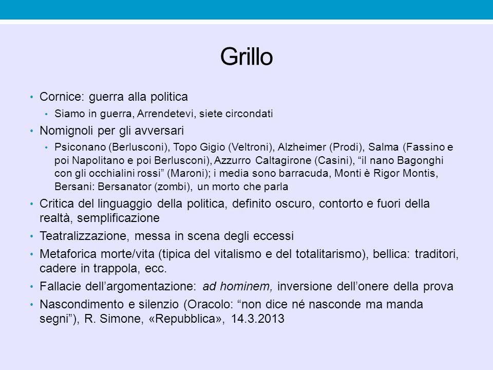 Grillo Cornice: guerra alla politica Siamo in guerra, Arrendetevi, siete circondati Nomignoli per gli avversari Psiconano (Berlusconi), Topo Gigio (Ve