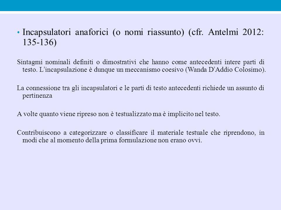 Incapsulatori anaforici (o nomi riassunto) (cfr. Antelmi 2012: 135-136) Sintagmi nominali definiti o dimostrativi che hanno come antecedenti intere pa