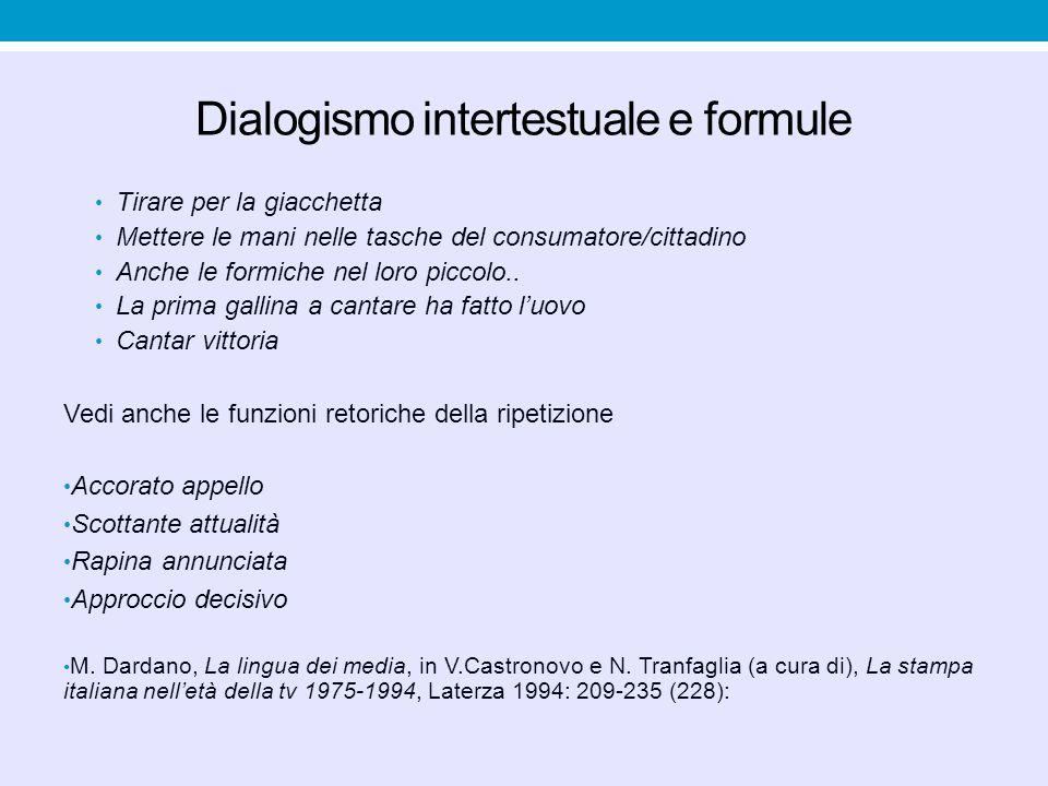 Dialogismo intertestuale e formule Tirare per la giacchetta Mettere le mani nelle tasche del consumatore/cittadino Anche le formiche nel loro piccolo.