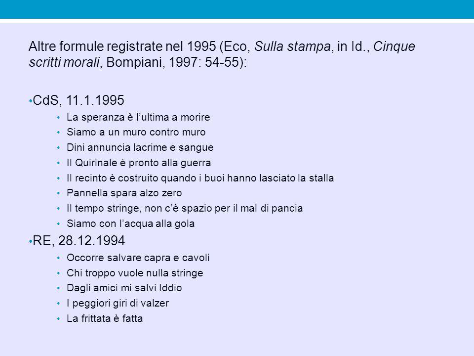 Altre formule registrate nel 1995 (Eco, Sulla stampa, in Id., Cinque scritti morali, Bompiani, 1997: 54-55): CdS, 11.1.1995 La speranza è l'ultima a m