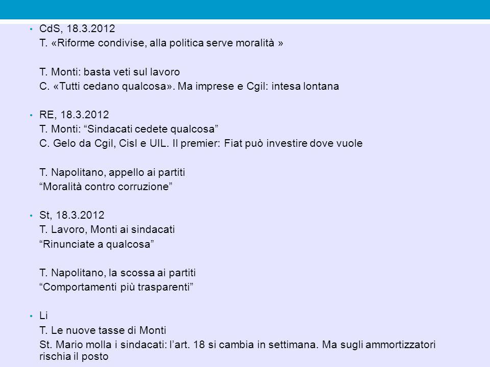 CdS, 18.3.2012 T. «Riforme condivise, alla politica serve moralità » T. Monti: basta veti sul lavoro C. «Tutti cedano qualcosa». Ma imprese e Cgil: in