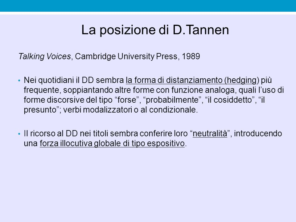 La posizione di D.Tannen Talking Voices, Cambridge University Press, 1989 Nei quotidiani il DD sembra la forma di distanziamento (hedging) più frequen